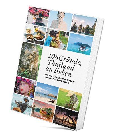 105 Gründe Thailand zu lieben - der Reisefühler mit Herzklopfmomenten und Insidertipps